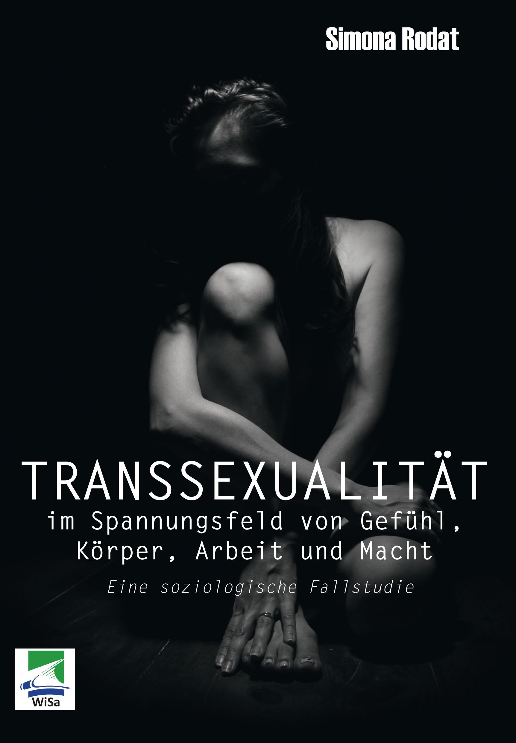 Transsexualität im Spannungsfeld von Gefühl, Körper, Arbeit und Macht