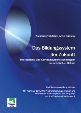 Das Bildungssystem der Zukunft. Informations- und Kommunikationstechnologien im schulischen Betrieb
